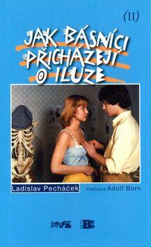 Jak básníci přicház.o iluze II - Adolf Born, Ladislav Pecháček