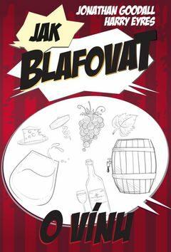 Jak blafovat o vínu - Jonathan Goodall, Harry Eyres