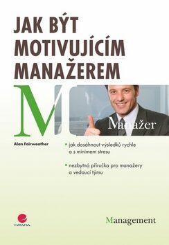 Jak být motivujícím manažerem - Fairweather Alan