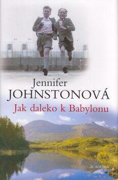 Jak daleko k Babylonu - Jennifer Johnstonová