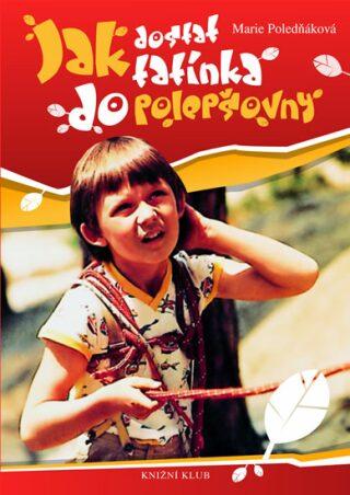 Jak dostat tatínka do polepšovny - Marie Poledňáková