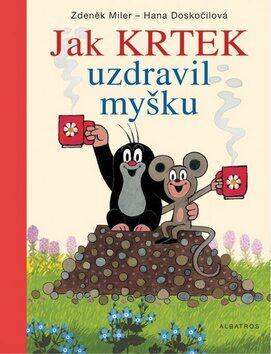 Jak Krtek uzdravil myšku - Zdeněk Miler, Hana Doskočilová
