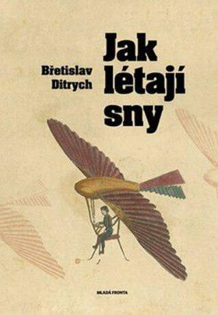 Jak létají sny - Břetislav Ditrych