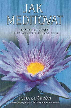 Jak meditovat - Pema Chödrönová