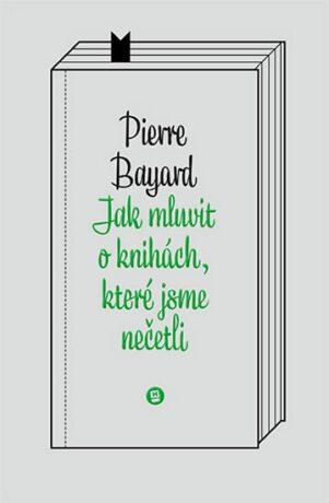 Jak mluvit o knihách, které jsme nečetli - Bayard Pierre