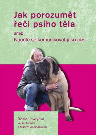 Jak porozumět řeči psího těla - Lowryová Rosie