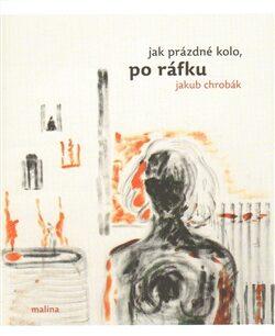 Jak prázdné kolo, po ráfku - Jakub Chrobák