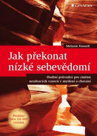 Jak překonat nízké sebevědomí -  Osobní průvodce pro změnu nezdravých vzorců v myšlení a chování - Melanie Fennell