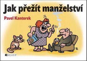 Jak přežít manželství – P. Kantorek - Pavel Kantorek