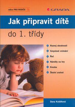 Jak připravit dítě do 1.třídy - Dana Kutálková