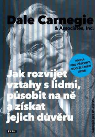 Jak rozvíjet vztahy s lidmi, působit na ně a získat jejich důvěru - Dale Carnegie - e-kniha