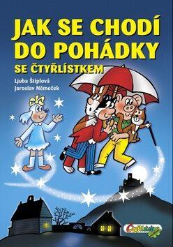 Jak se chodí do pohádky se Čtyřlístkem - Ljuba Štíplová, Jaroslav Němeček