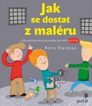 Jak se dostat z maléru - Občanskoprávní průvodce pro děti od 8 let - Petra Štarková, Petra