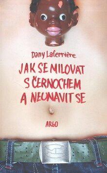 Jak se milovat s černochem a neunavit se - Dany Laferriere