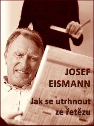 Jak se utrhnout ze řetězu - Josef Eismann