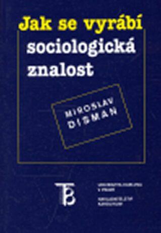 Jak se vyrábí sociologická znalost - Miroslav Disman