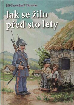 Jak se žilo před sto lety - Jiří Červenka, František Zázvorka