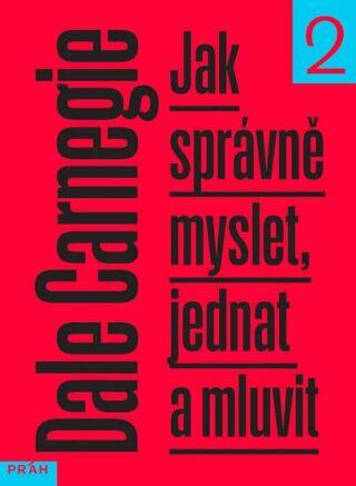 Jak správně myslet, jednat a mluvit 2 - Dale Carnegie