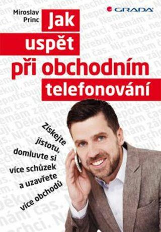 Jak uspět při obchodním telefonování - Miroslav Princ