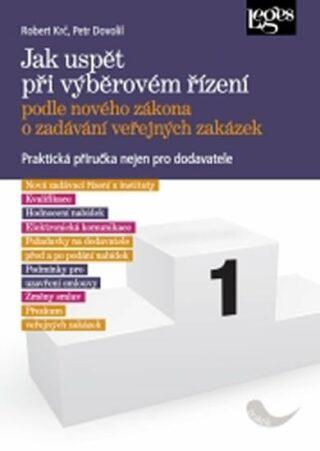 Jak uspět při výběrovém řízení podle nového zákona o zadávání veřejných zakázek - Robert Krč, Petr Dovolil