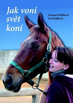 Jak voní svět koní - Iva Hoňková, Zuzana Eliášková