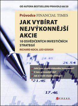 Průvodce Financial Times: Jak vybírat nejvýkonnější akcie - Richard Koch, Leo Gough