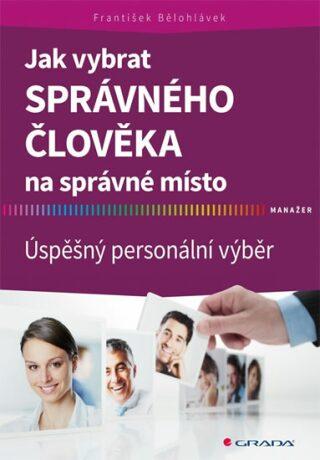 Jak vybrat správného člověka na správné místo - Úspěšný personální výběr - František Bělohlávek