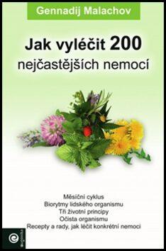 Jak vyléčit 200 nejčastějších nemocí - G.P. Malachov