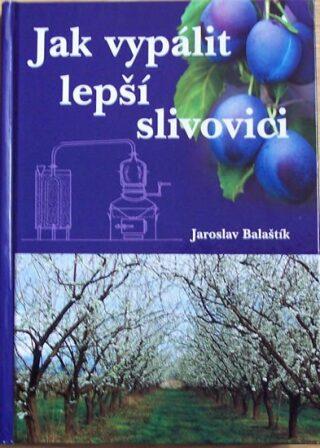 Jak vypálit lepší slivovici - Balaštík Jaroslav