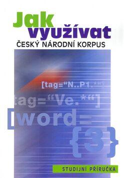 Jak využívat Český národní korpus - František Čermák, Renata Blatná