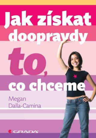 Jak získat doopravdy to, co chceme - Megan Dalla-Camina - e-kniha