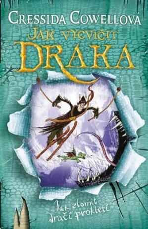 Jak vycvičit draka: Jak zlomit dračí prokletí - Cressida Cowellová