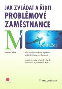 Jak zvládat a řídit problémové zaměstnance - Miller Laurence