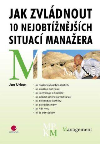 Jak zvládnout 10 nejobtížnějších situací manažera - Jan Urban