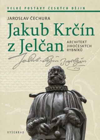 Jakub Krčín z Jelčan - Jaroslav Čechura