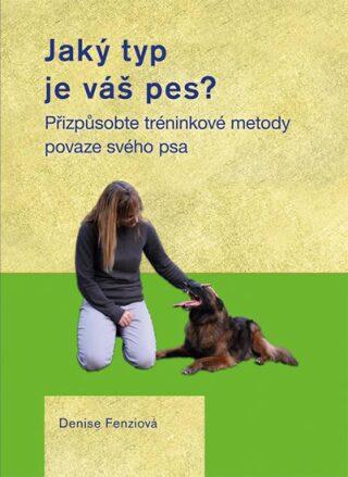 Jaký typ je váš pes? - Přizpůsobte tréninkové metody povaze svého psa - Fenziová Denise