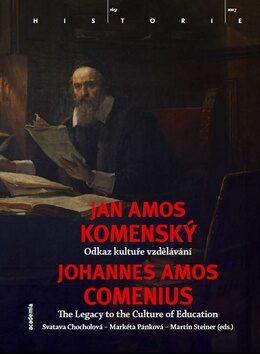 Jan Amos Komenský. Odkaz kultuře vzdělávání - Svatava Chocholová