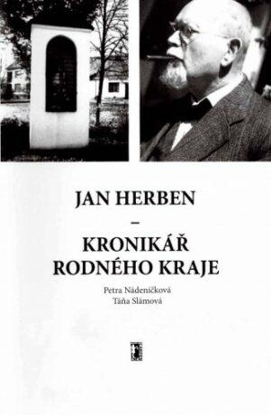 Jan Herben – kronikář rodného kraje - Petra Nádeníčková, Táňa Slámová
