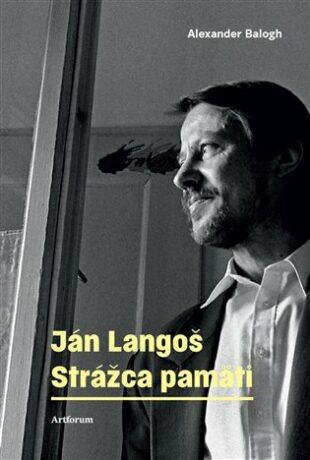 Ján Langoš. Strážca pamäti - Alexander Balogh