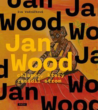 Jan Wood, chlapec, který zasadil strom - Iva Vodrážková