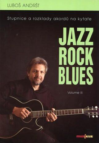 Jazz, Rock, Blues, Volume III - Luboš Andršt