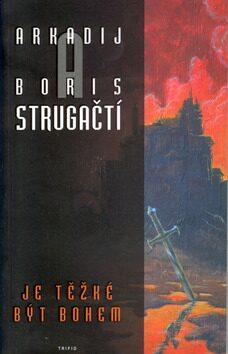 Je těžké být bohem - Arkadij a Boris Strugačtí, Martin Zhouf