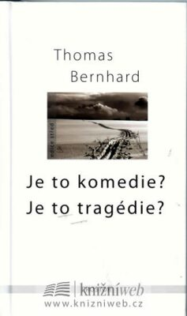 Je to komedie? Je to tragédie? - Thomas Bernhard