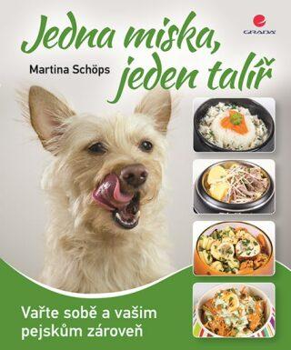 Jedna miska, jeden talíř - Vařte sobě a vašim pejskům zároveň - Martina Schöps