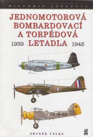 Jednomotorová bombardovací a torpédová letadla 1939 - 1945 - Zbyněk Válka
