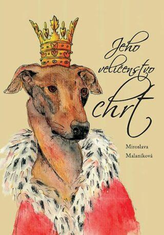 Jeho veličenstvo chrt - Miroslava Malaníková