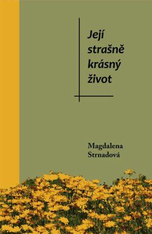 Její strašně krásný život - Strnadová Magdalena