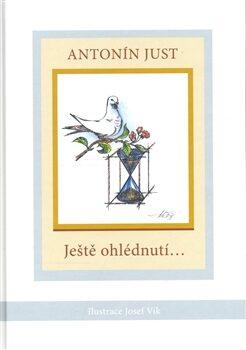 Ještě ohlédnutí ... - Antonín Just, Josef Vik