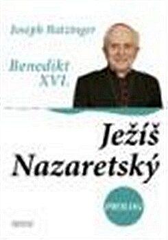 Ježíš Nazaretský Prolog - Benedikt XVI., Joseph Ratzinger
