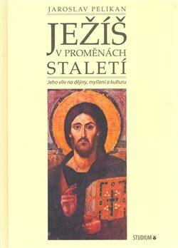 Ježíš v proměnách staletí - Pelikan Jaroslav